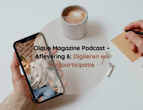 Clique Magazine Podcast – Aflevering 6: Digileren en Kindparticipatie